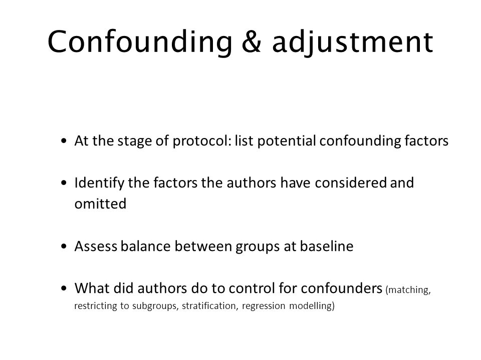 Confounding & adjustment At the stage of protocol: list potential confounding factors Identify the factors the authors have considered and omitted Ass