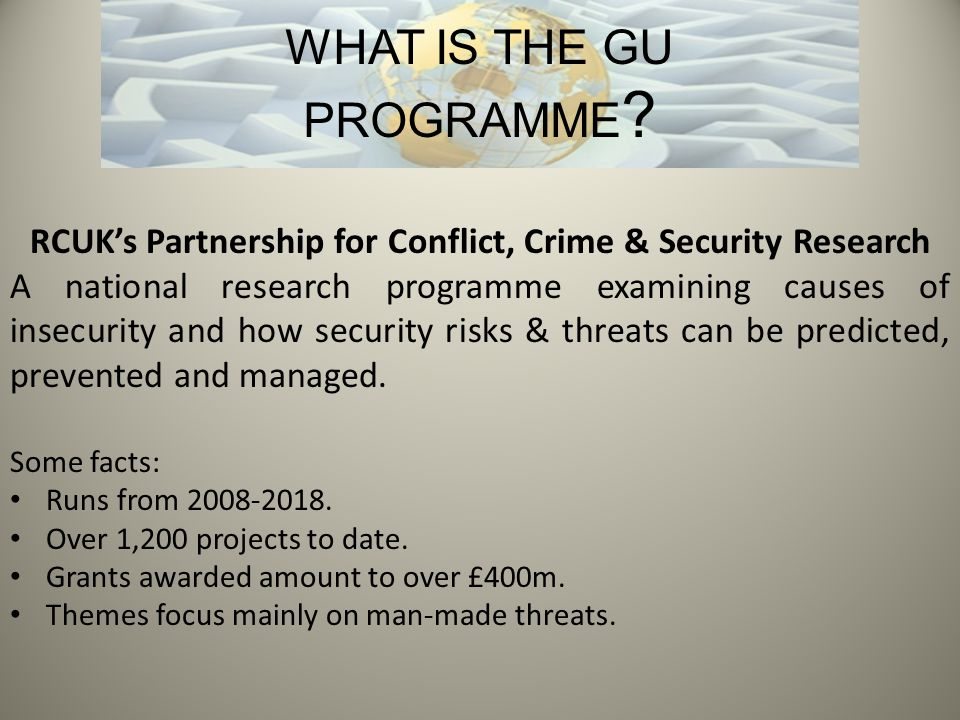 RCUK's Partnership for Conflict, Crime & Security Research A national research programme examining causes of insecurity and how security risks & threats can be predicted, prevented and managed.
