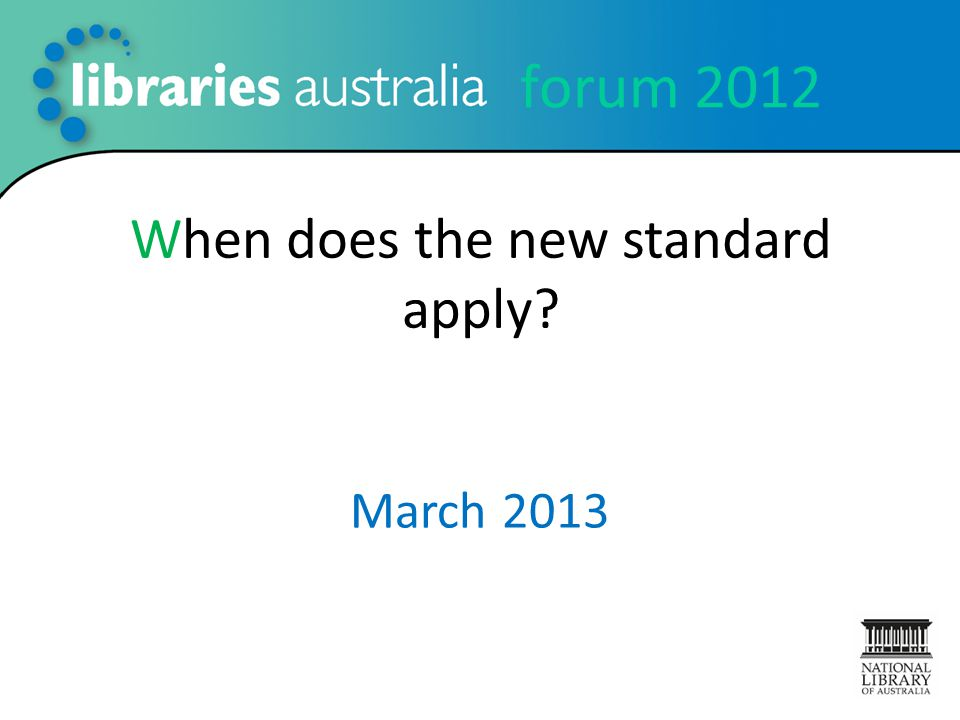 forum 2012 When does the new standard apply? March 2013
