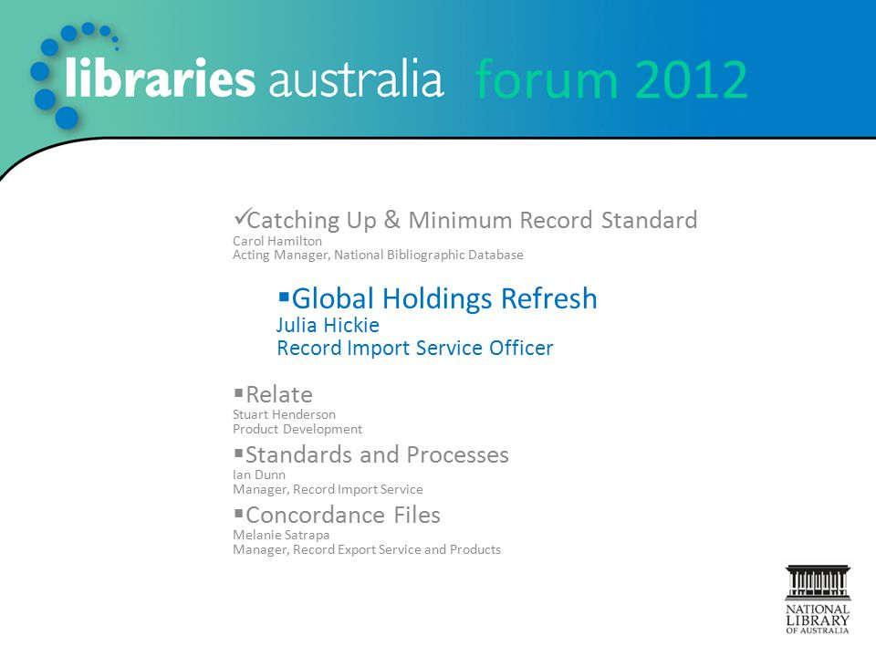 forum 2012 Catching Up & Minimum Record Standard Carol Hamilton Acting Manager, National Bibliographic Database  Global Holdings Refresh Julia Hickie