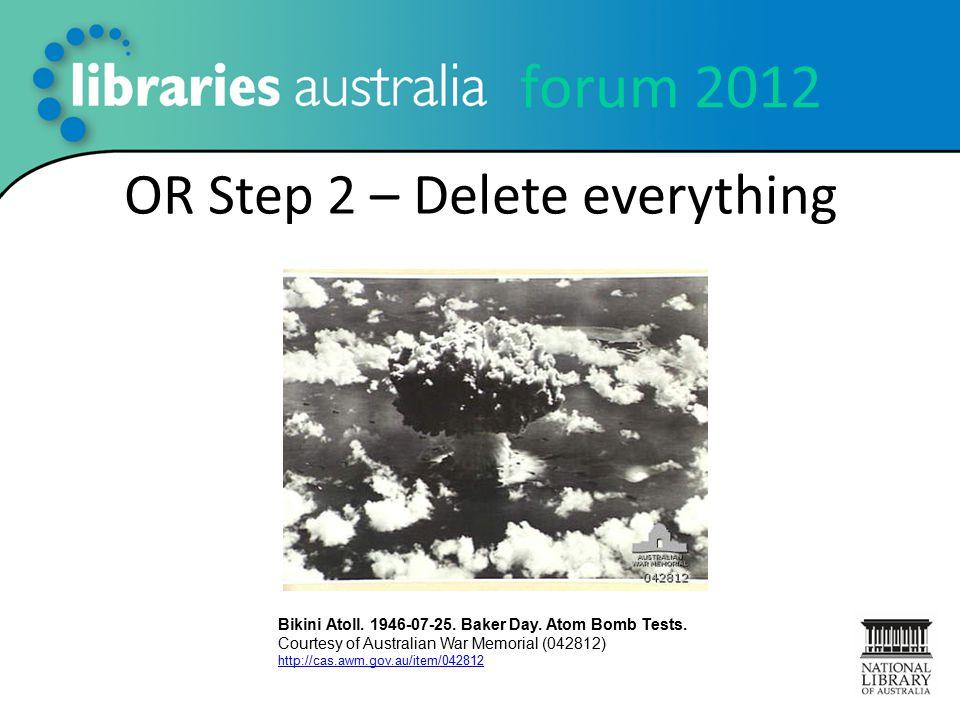 forum 2012 OR Step 2 – Delete everything Bikini Atoll.