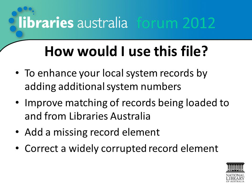forum 2012 How would I use this file? To enhance your local system records by adding additional system numbers Improve matching of records being loade