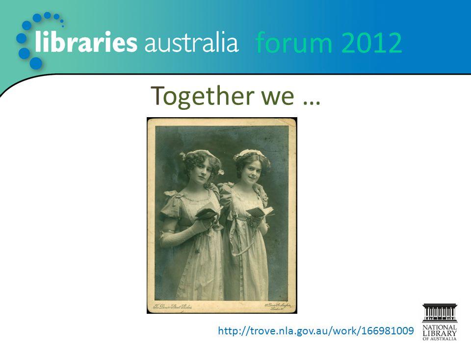 forum 2012 Together we … http://trove.nla.gov.au/work/166981009