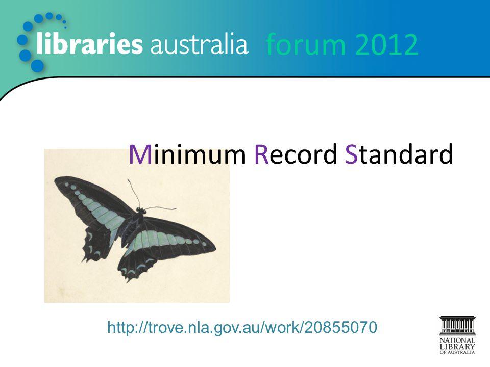 forum 2012 Minimum Record Standard http://trove.nla.gov.au/work/20855070