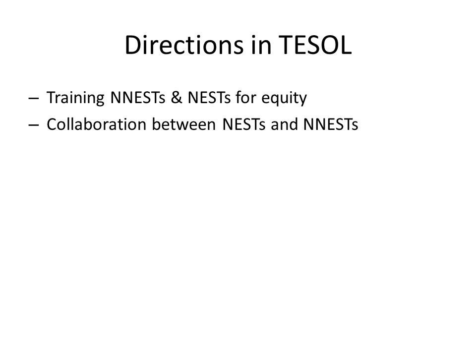 Directions in TESOL – Training NNESTs & NESTs for equity – Collaboration between NESTs and NNESTs