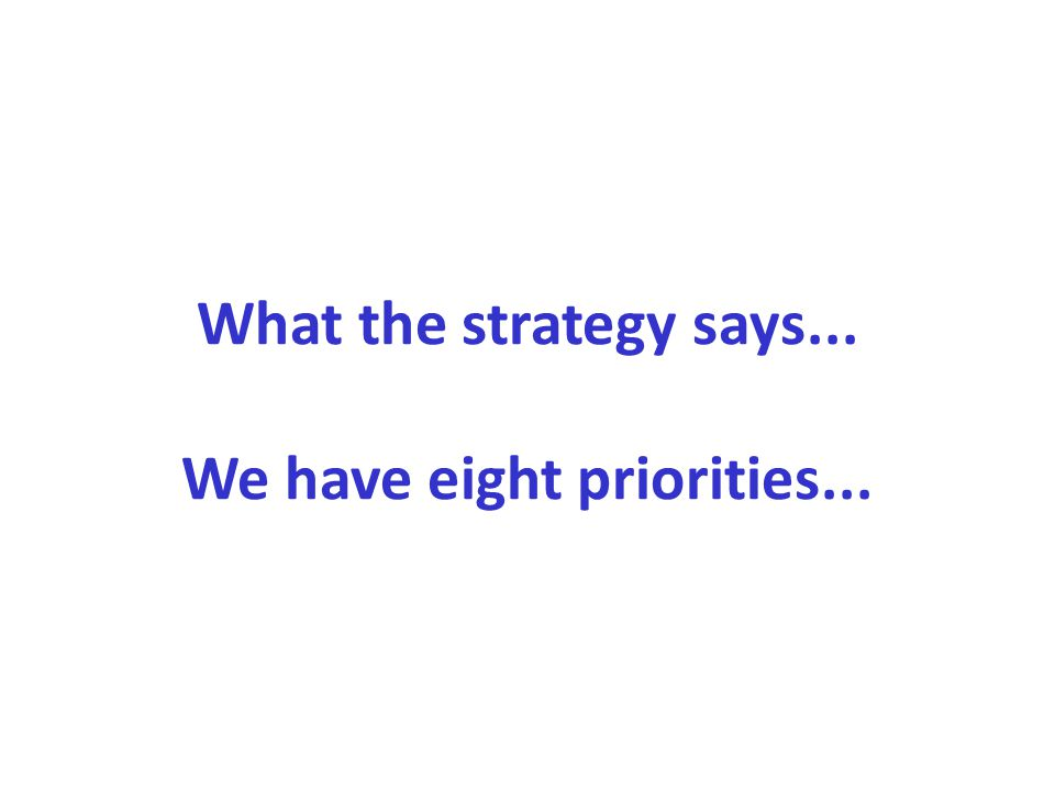 What the strategy says... We have eight priorities...