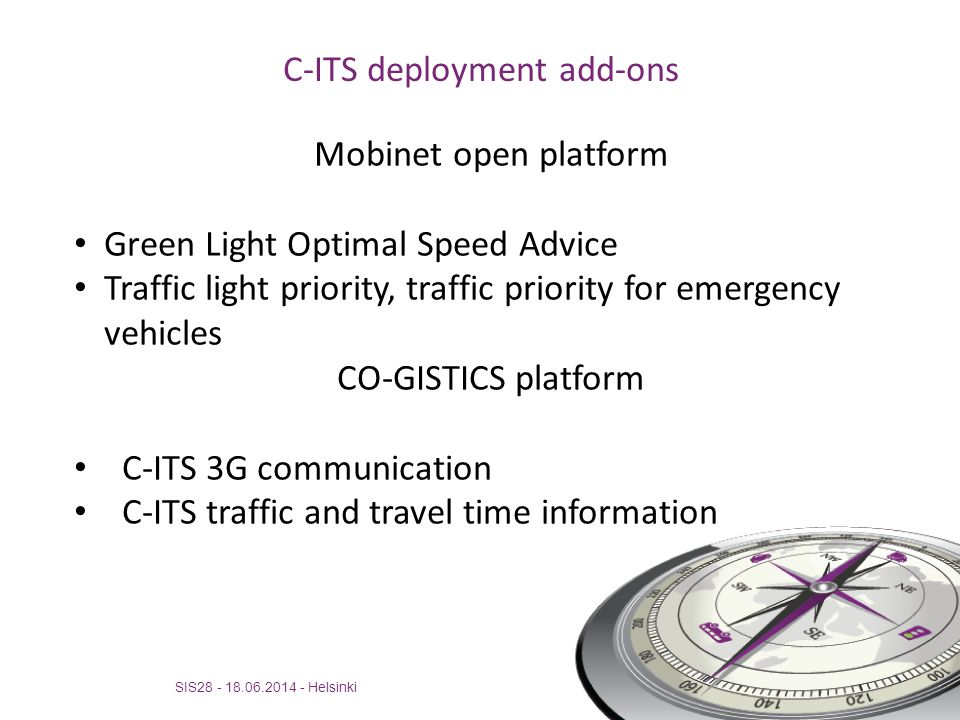 C-ITS deployment add-ons SIS28 - 18.06.2014 - Helsinki Mobinet open platform Green Light Optimal Speed Advice Traffic light priority, traffic priority