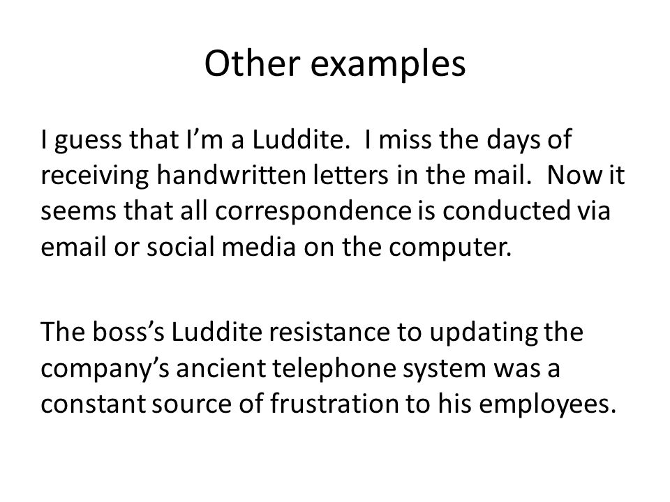 Other examples I guess that I'm a Luddite.