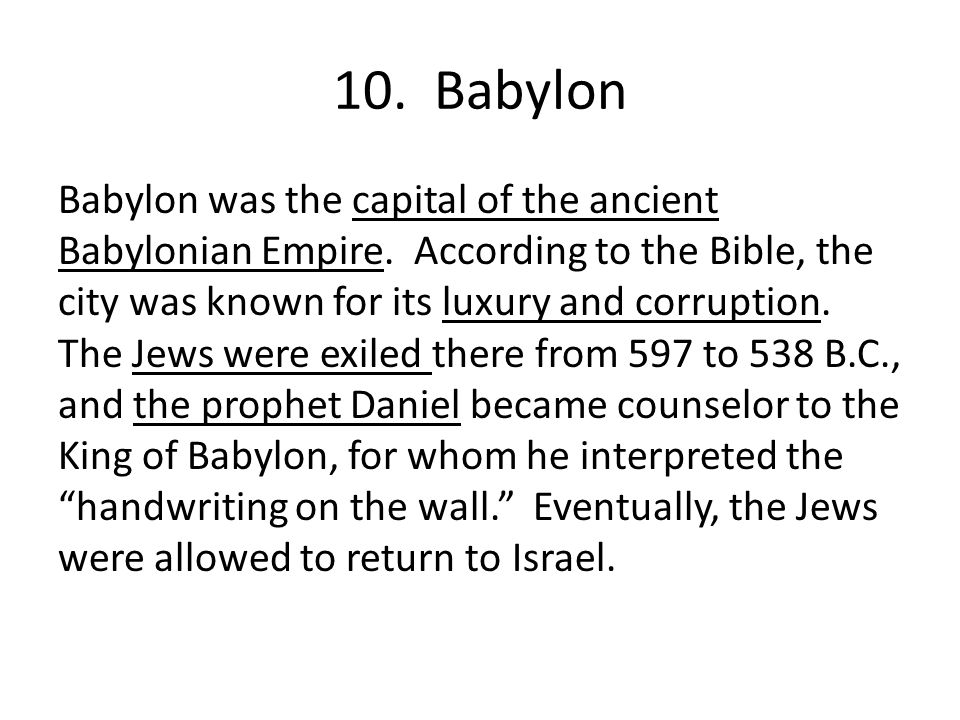 10. Babylon Babylon was the capital of the ancient Babylonian Empire.
