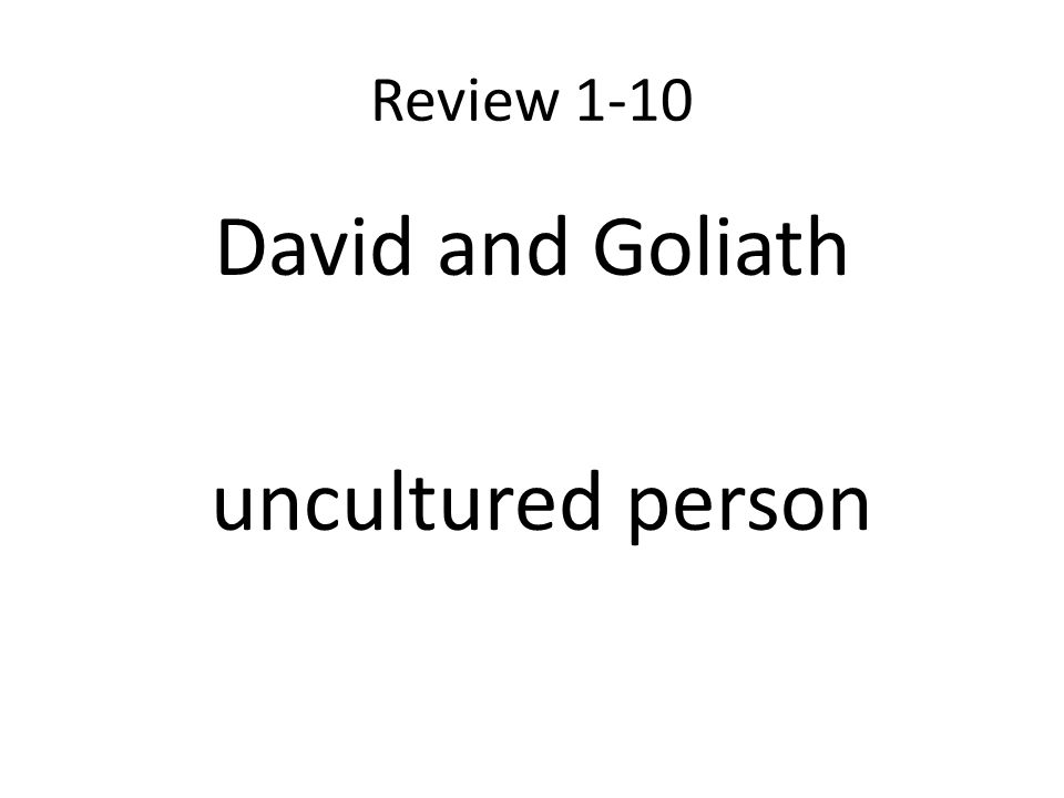 Review 1-10 David and Goliath uncultured person