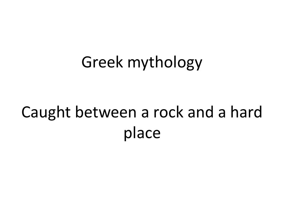 Greek mythology Caught between a rock and a hard place