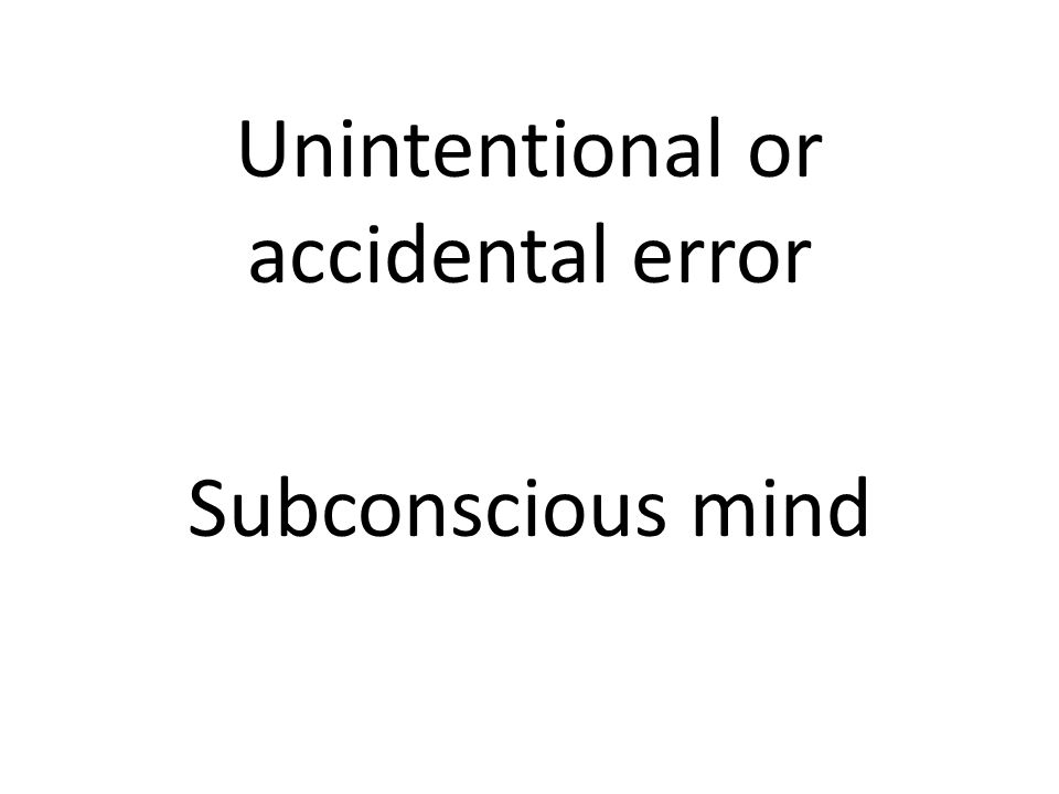 Unintentional or accidental error Subconscious mind