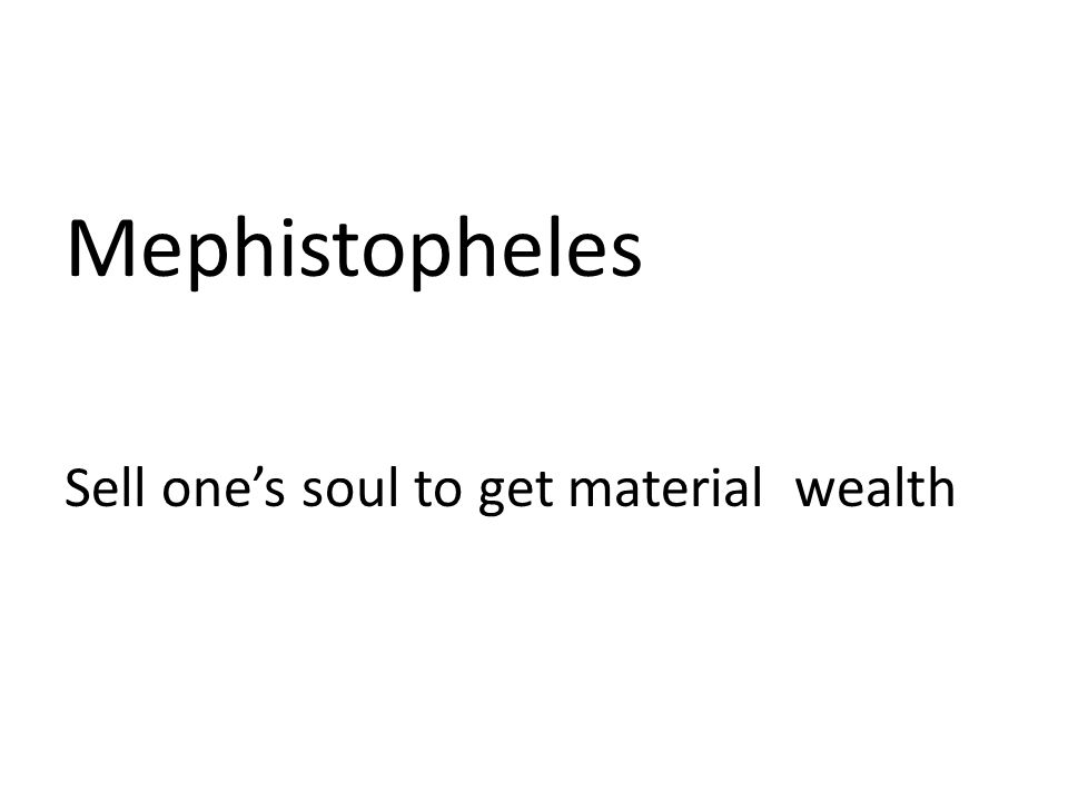Mephistopheles Sell one's soul to get material wealth