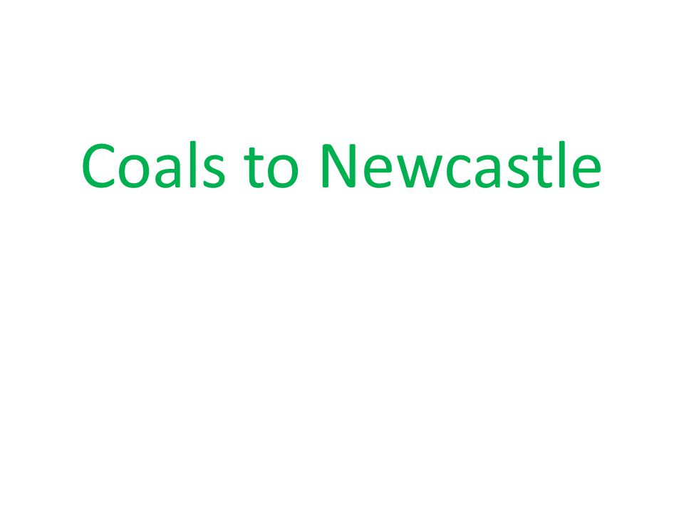 Coals to Newcastle