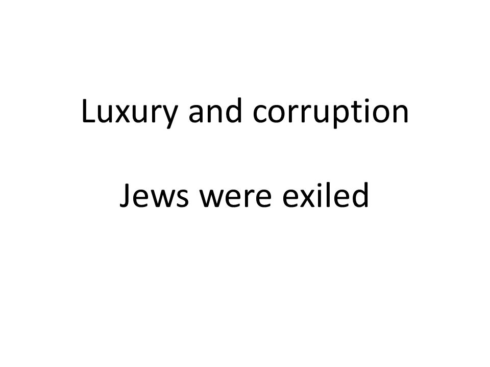 Luxury and corruption Jews were exiled