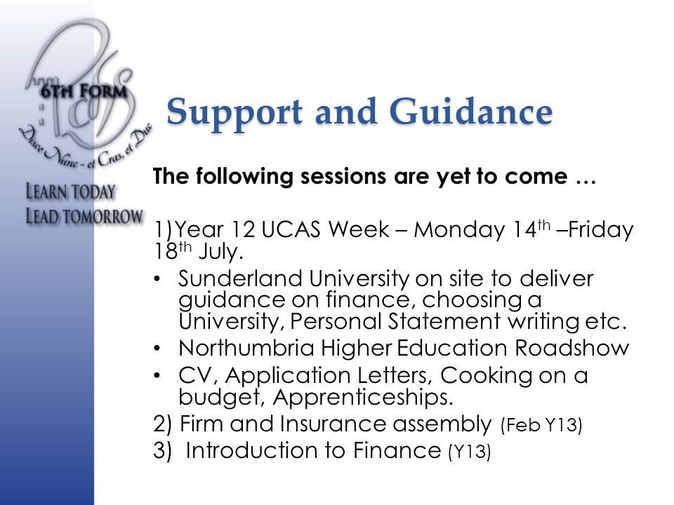 Support and Guidance The following sessions are yet to come … 1)Year 12 UCAS Week – Monday 14 th –Friday 18 th July.