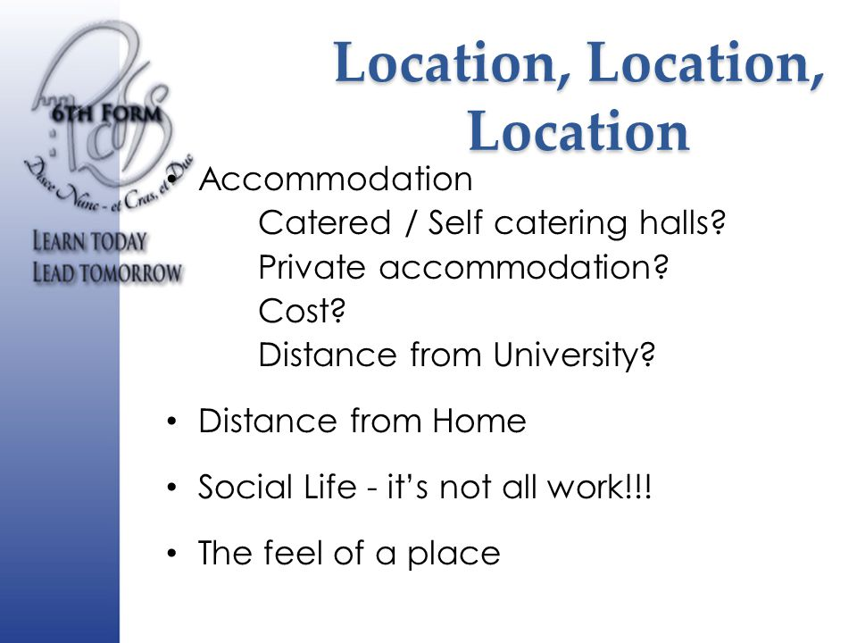 Location, Location, Location Accommodation Catered / Self catering halls.