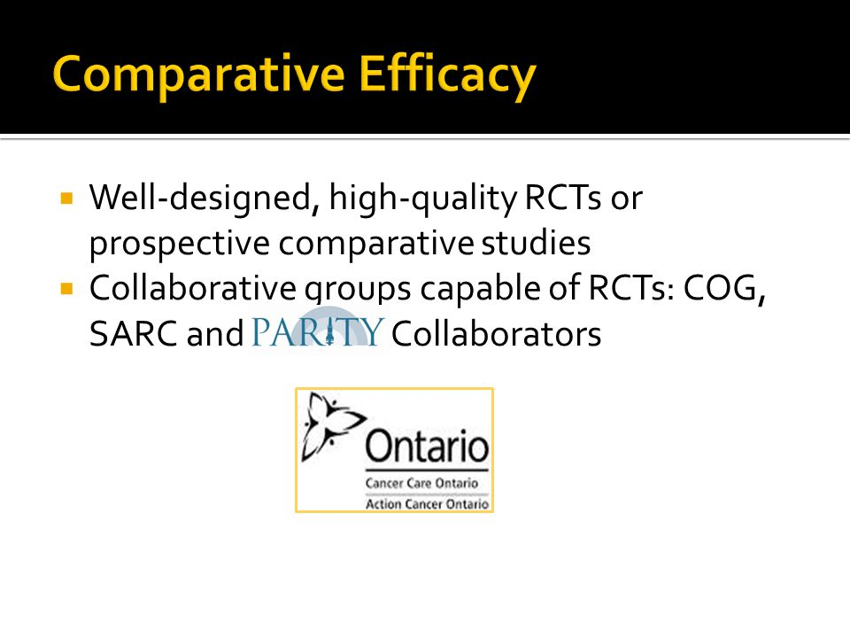  Well-designed, high-quality RCTs or prospective comparative studies  Collaborative groups capable of RCTs: COG, SARC and PARITY Collaborators