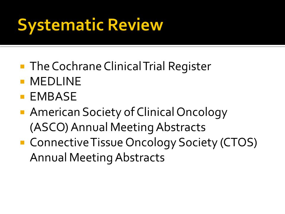  The Cochrane Clinical Trial Register  MEDLINE  EMBASE  American Society of Clinical Oncology (ASCO) Annual Meeting Abstracts  Connective Tissue Oncology Society (CTOS) Annual Meeting Abstracts