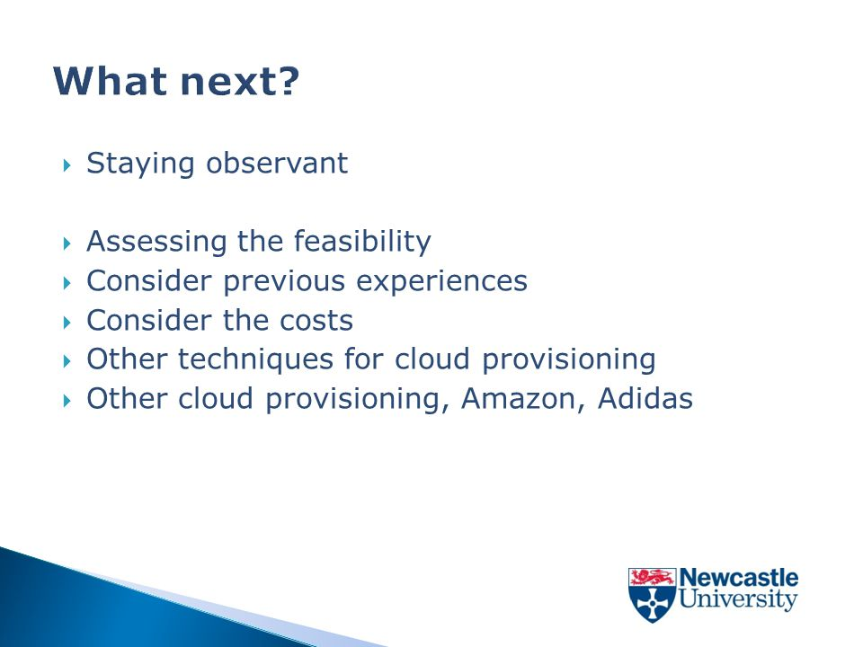  Staying observant  Assessing the feasibility  Consider previous experiences  Consider the costs  Other techniques for cloud provisioning  Other cloud provisioning, Amazon, Adidas