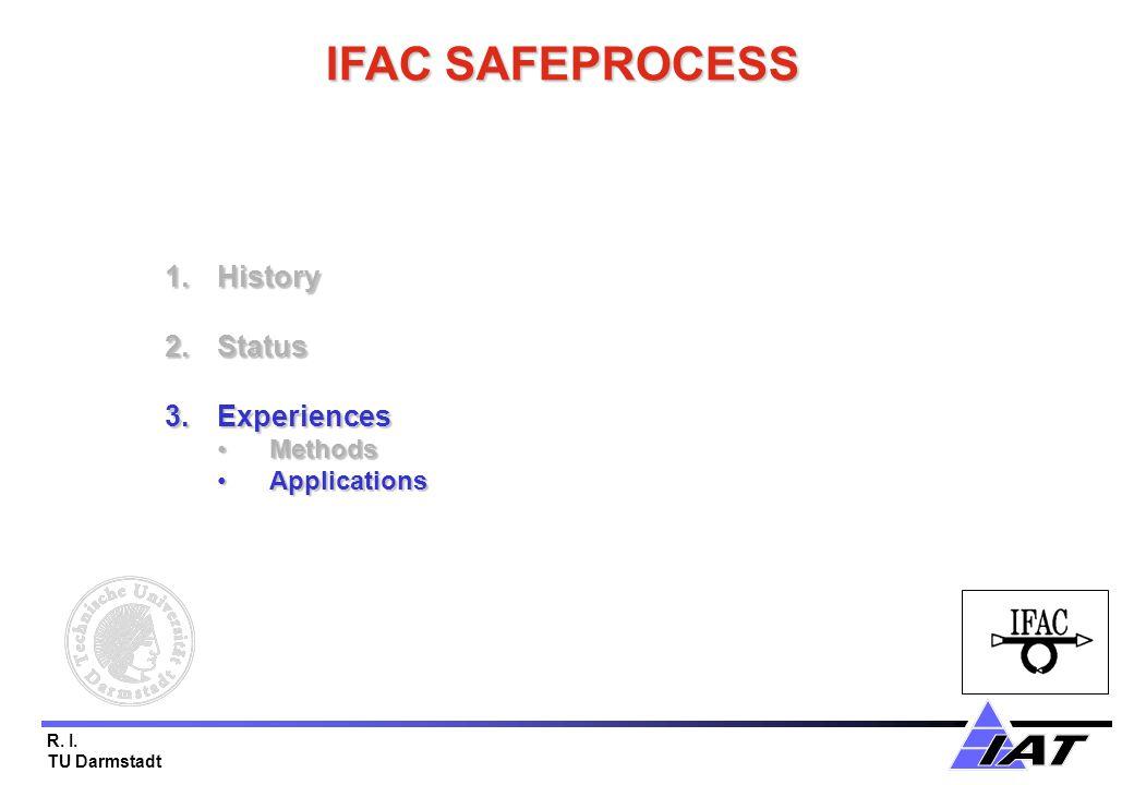 R. I. TU Darmstadt IFAC SAFEPROCESS 1.History 2.Status 3.Experiences MethodsMethods ApplicationsApplications