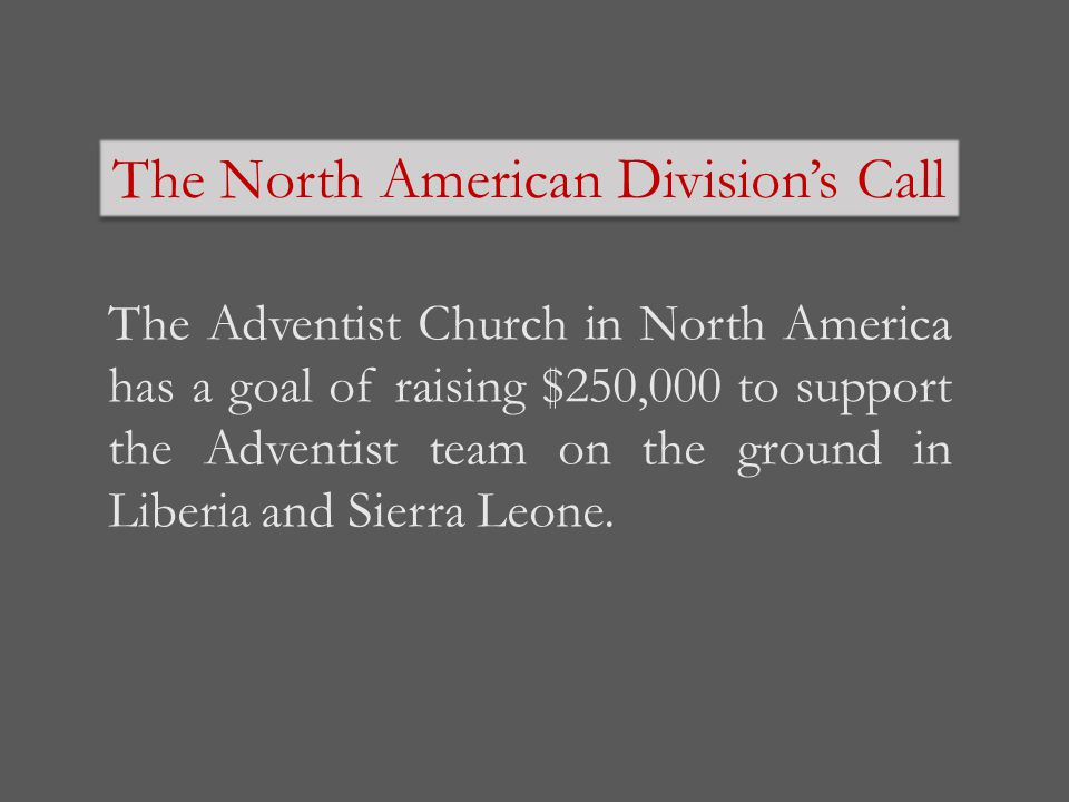 The North American Division's Call The Adventist Church in North America has a goal of raising $250,000 to support the Adventist team on the ground in Liberia and Sierra Leone.
