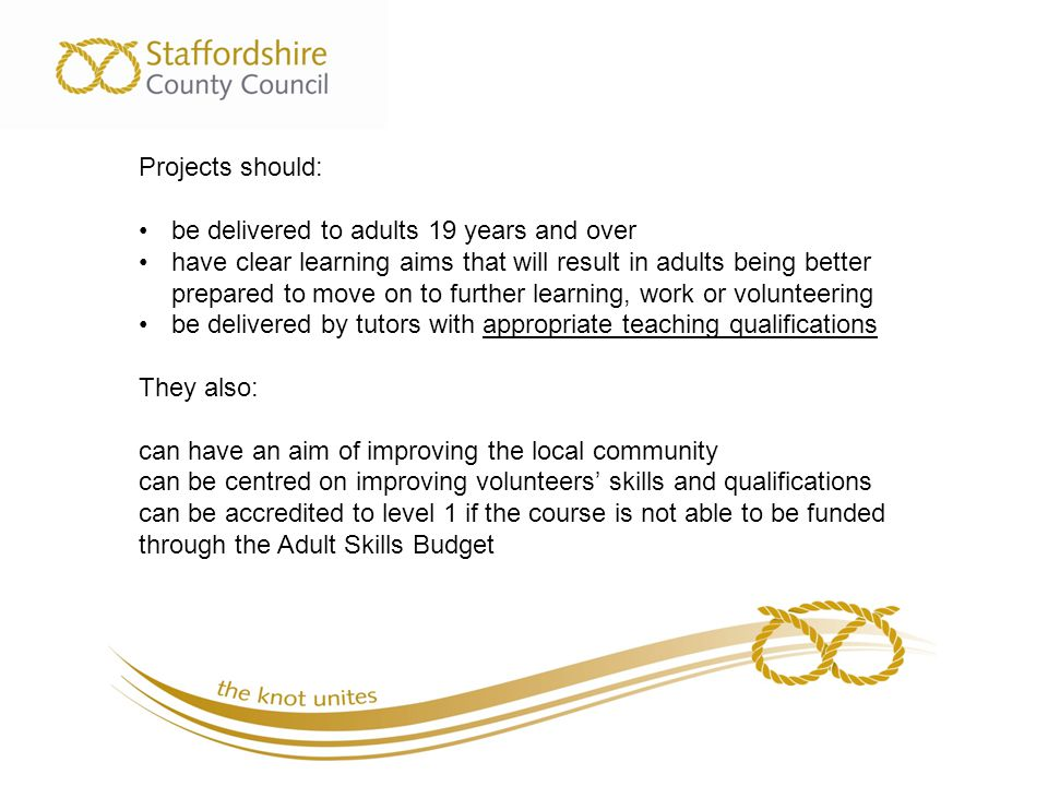 Programmes should be targeted at one or more of the following groups: Adults aged 19 years and over who are one or more of the following: Unemployed Economically inactive local residents in any Staffordshire district People with no or low qualifications.