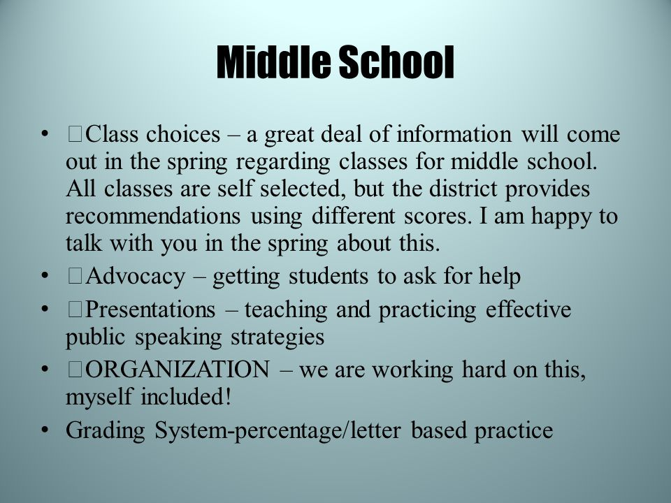 Middle School —Class choices – a great deal of information will come out in the spring regarding classes for middle school.
