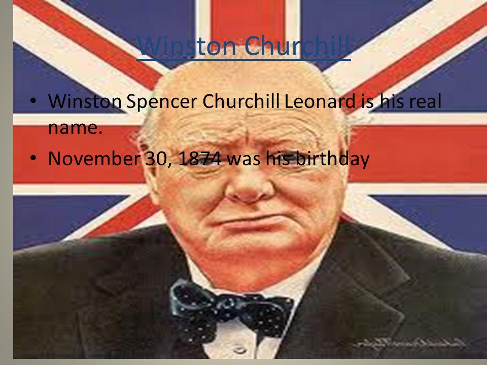 Winston Churchill Winston Spencer Churchill Leonard is his real name.