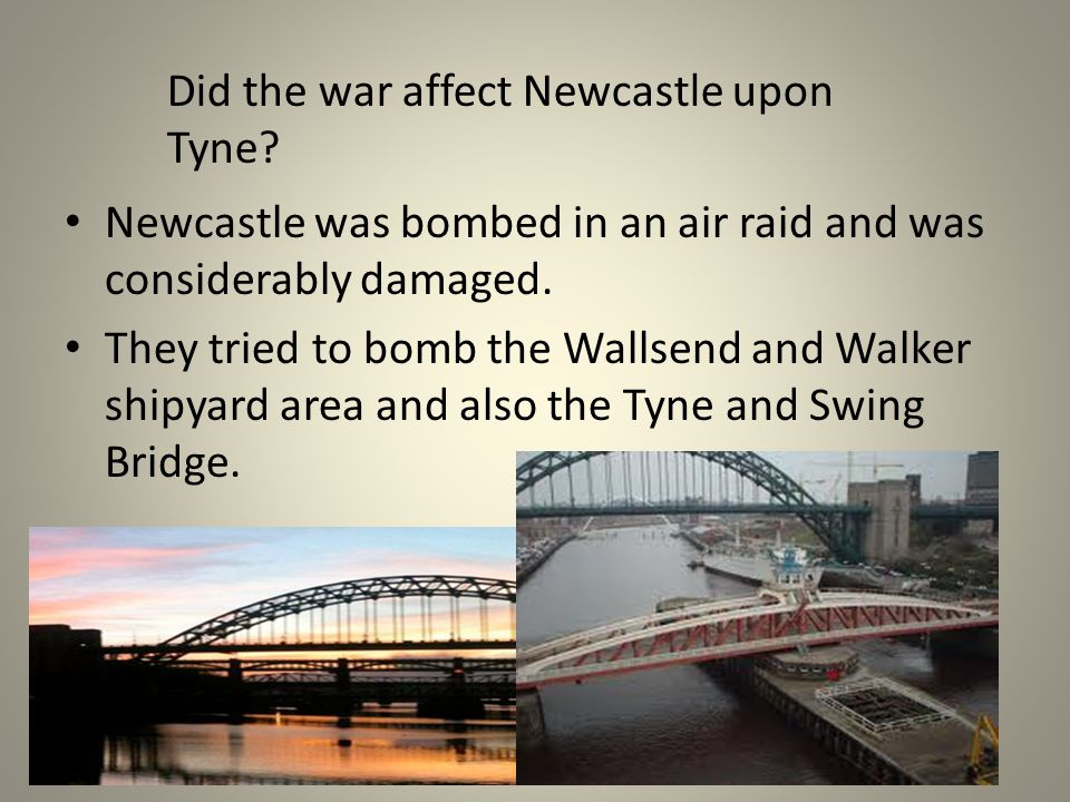 Newcastle was bombed in an air raid and was considerably damaged.