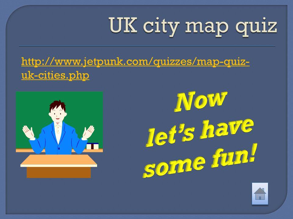 http://www.jetpunk.com/quizzes/map-quiz- uk-cities.php