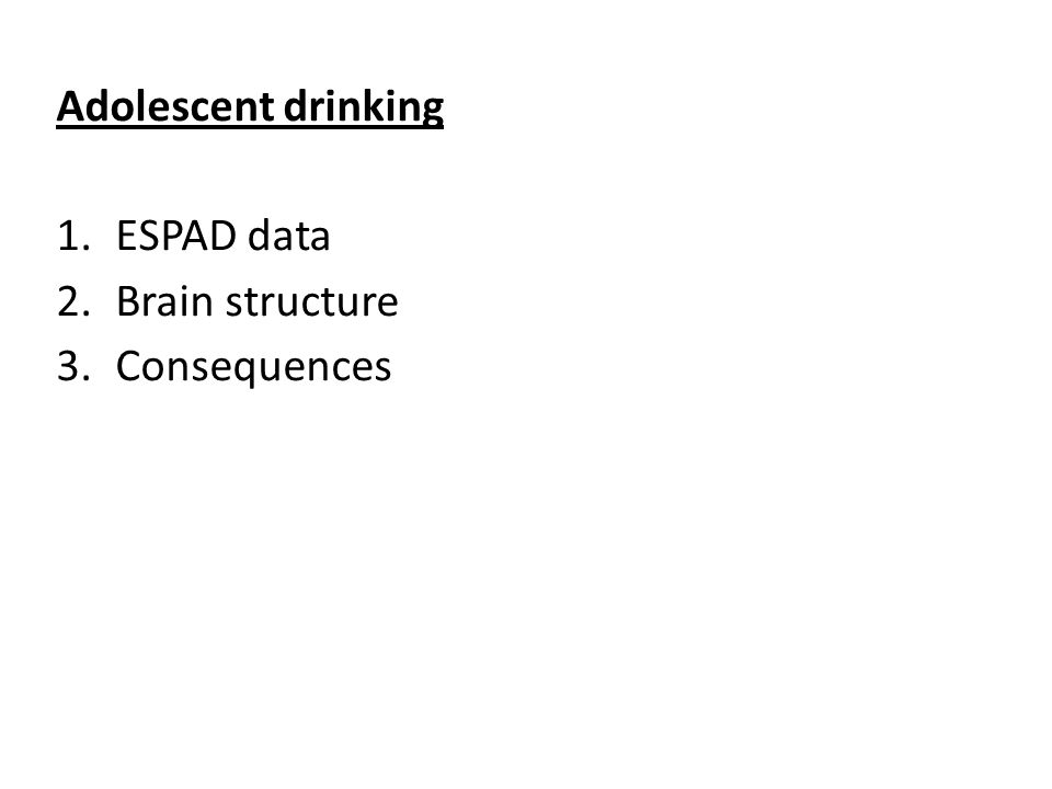 Adolescent drinking 1.ESPAD data 2.Brain structure 3.Consequences