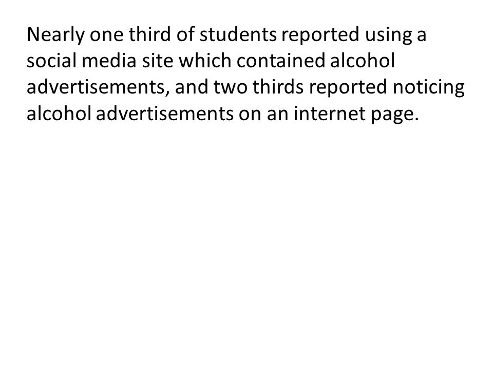 Nearly one third of students reported using a social media site which contained alcohol advertisements, and two thirds reported noticing alcohol advertisements on an internet page.