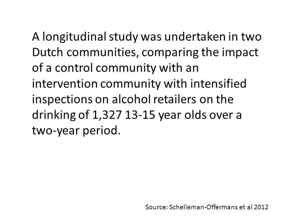 A longitudinal study was undertaken in two Dutch communities, comparing the impact of a control community with an intervention community with intensified inspections on alcohol retailers on the drinking of 1,327 13-15 year olds over a two-year period.