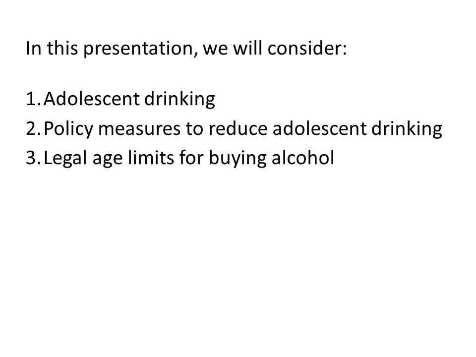 Policy measures to reduce adolescent drinking 1.Price