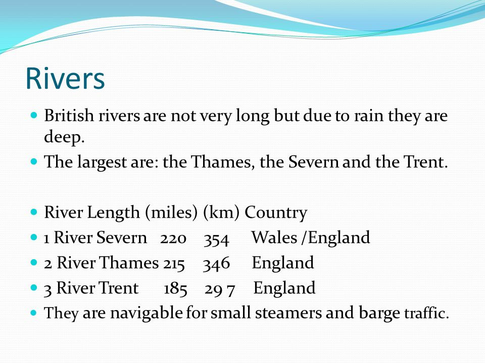 Rivers British rivers are not very long but due to rain they are deep.