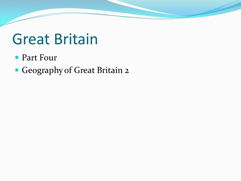 Great Britain Part Four Geography of Great Britain 2