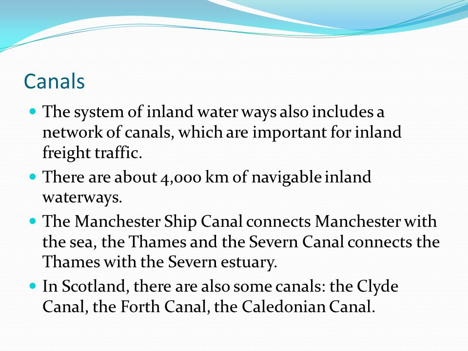 Canals The system of inland water ways also includes a network of canals, which are important for inland freight traffic.