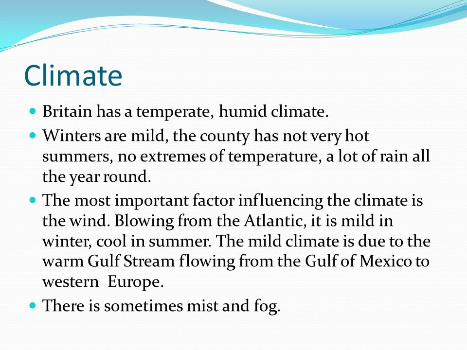 Climate Britain has a temperate, humid climate.