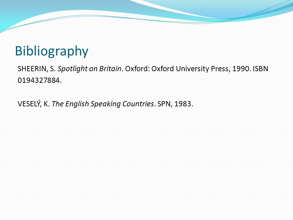 Bibliography SHEERIN, S. Spotlight on Britain. Oxford: Oxford University Press, 1990.