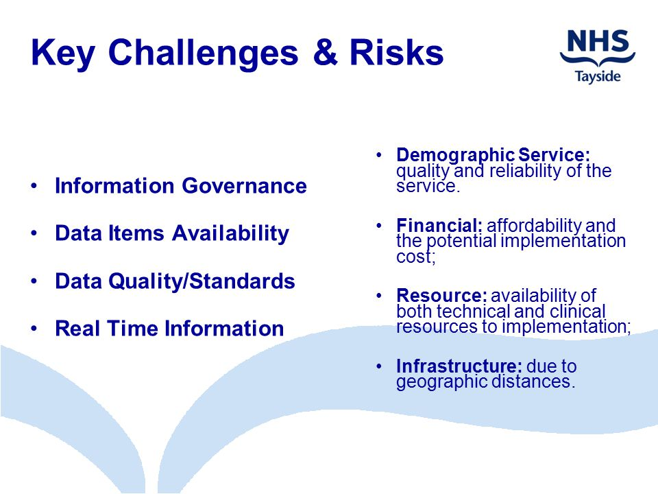 Key Challenges & Risks Information Governance Data Items Availability Data Quality/Standards Real Time Information Demographic Service: quality and re