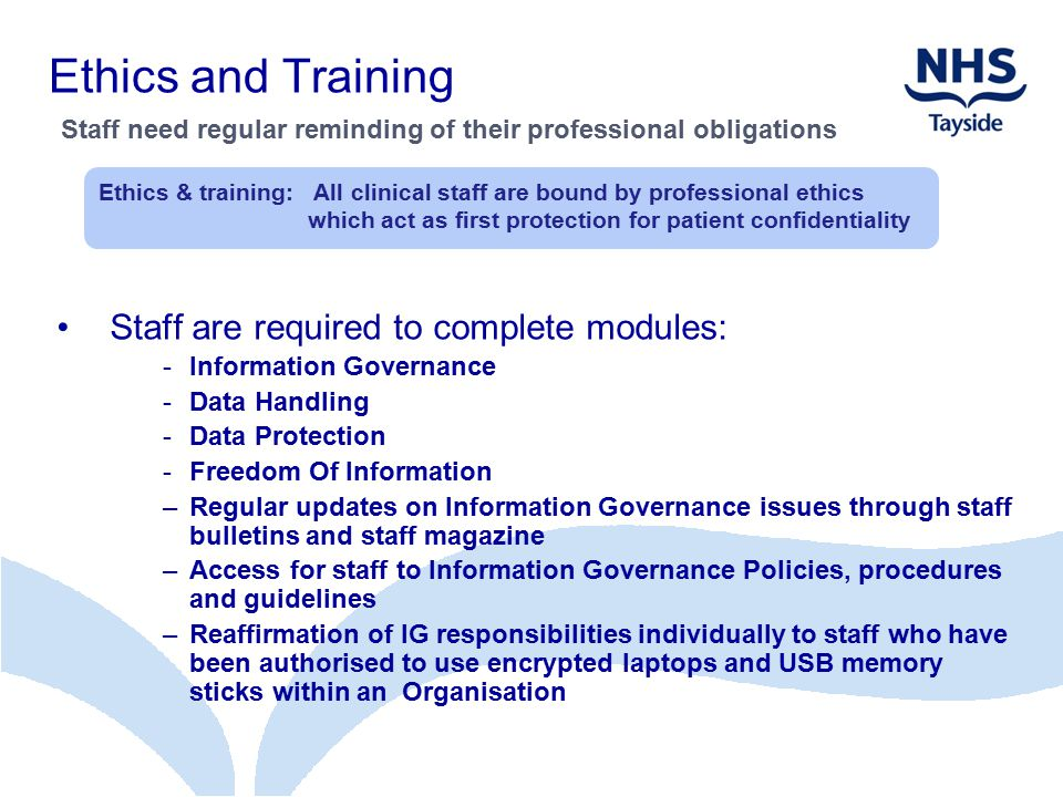 Ethics and Training Staff are required to complete modules: -Information Governance -Data Handling -Data Protection -Freedom Of Information –Regular u