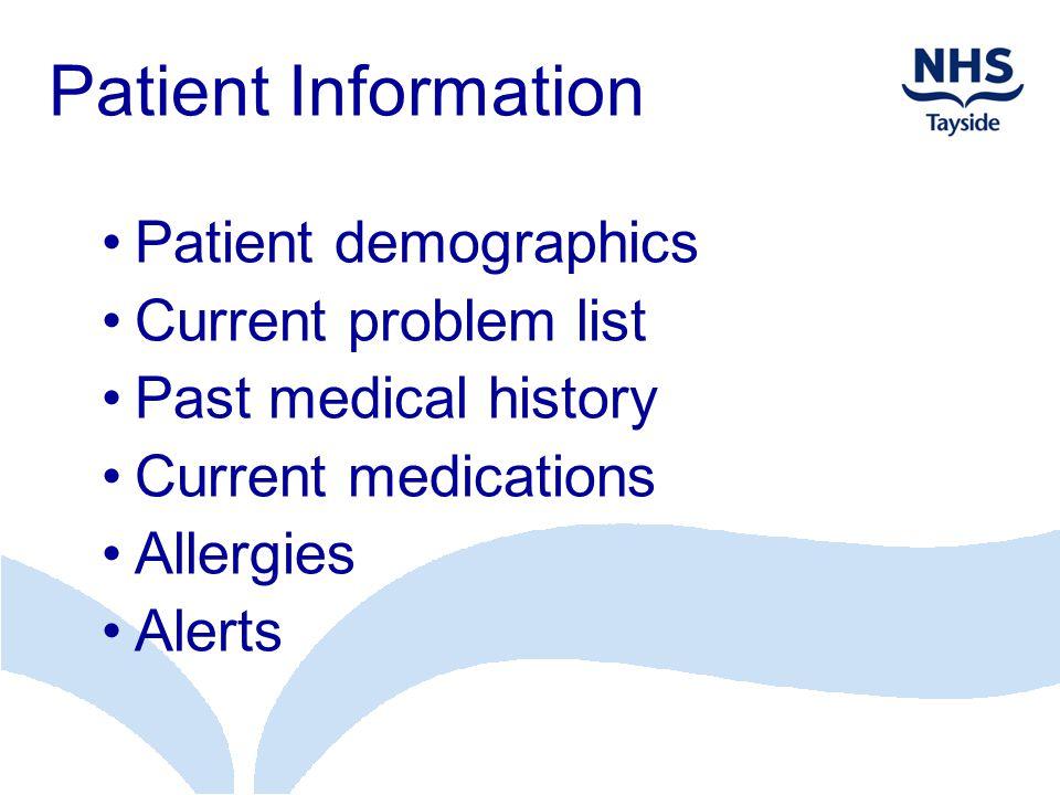 Patient Information Patient demographics Current problem list Past medical history Current medications Allergies Alerts