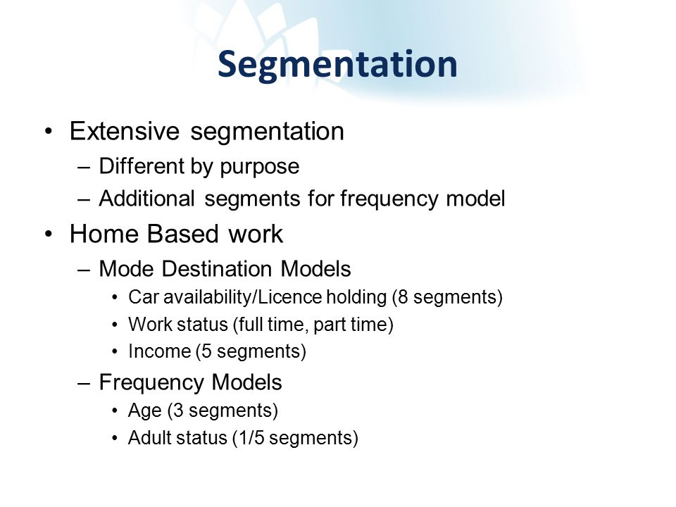Number of Segments Purpose Mode Destination Additional FrequencyTotal Work803/15720 Business24 576 Primary Education10440 Secondary Education326 Tertiary Education12 144 Shopping36 1296 Other25561400