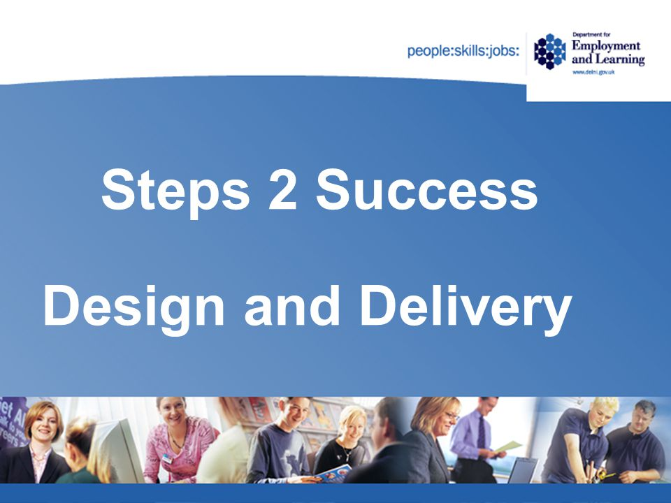 Steps 2 Success Presentation Objectives To outline the:  Overall design of the Steps 2 Success programme  Role of Operational Staff/ Communication channels  Eligibility and Referral Process  Participation  Returners