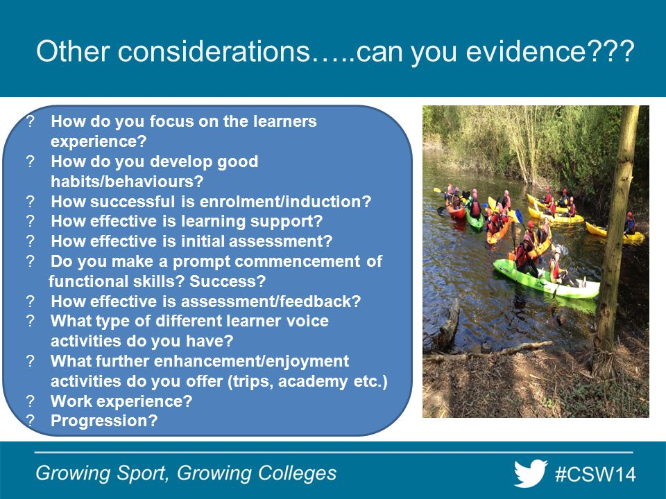 Other considerations…..can you evidence . How do you focus on the learners experience.