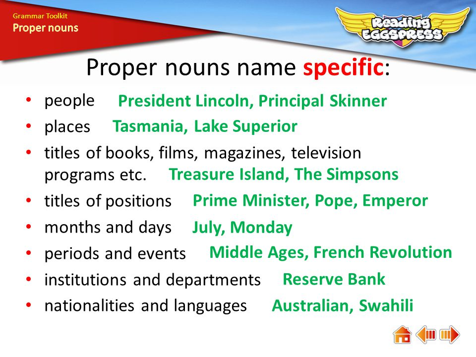 Grammar Toolkit Proper nouns name specific: people places titles of books, films, magazines, television programs etc.