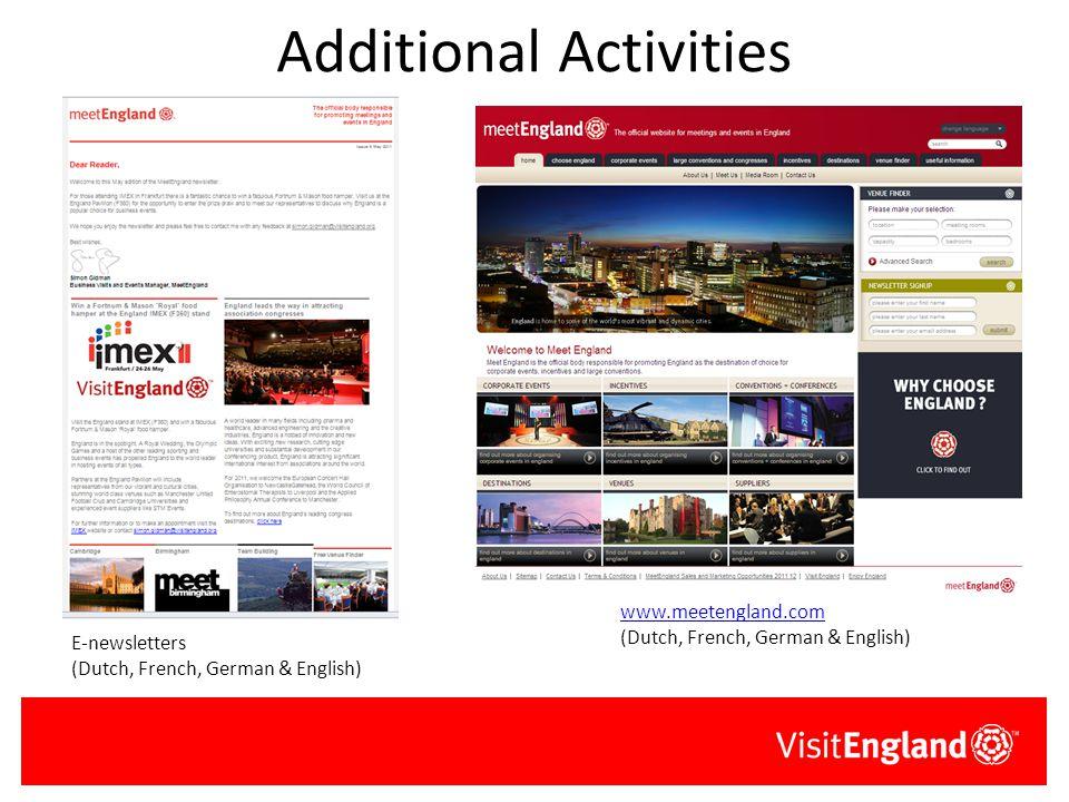 Additional Activities E-newsletters (Dutch, French, German & English) www.meetengland.com (Dutch, French, German & English)