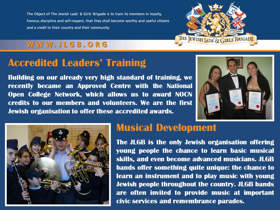 Musical Development The JLGB is the only Jewish organisation offering young people the chance to learn basic musical skills, and even become advanced