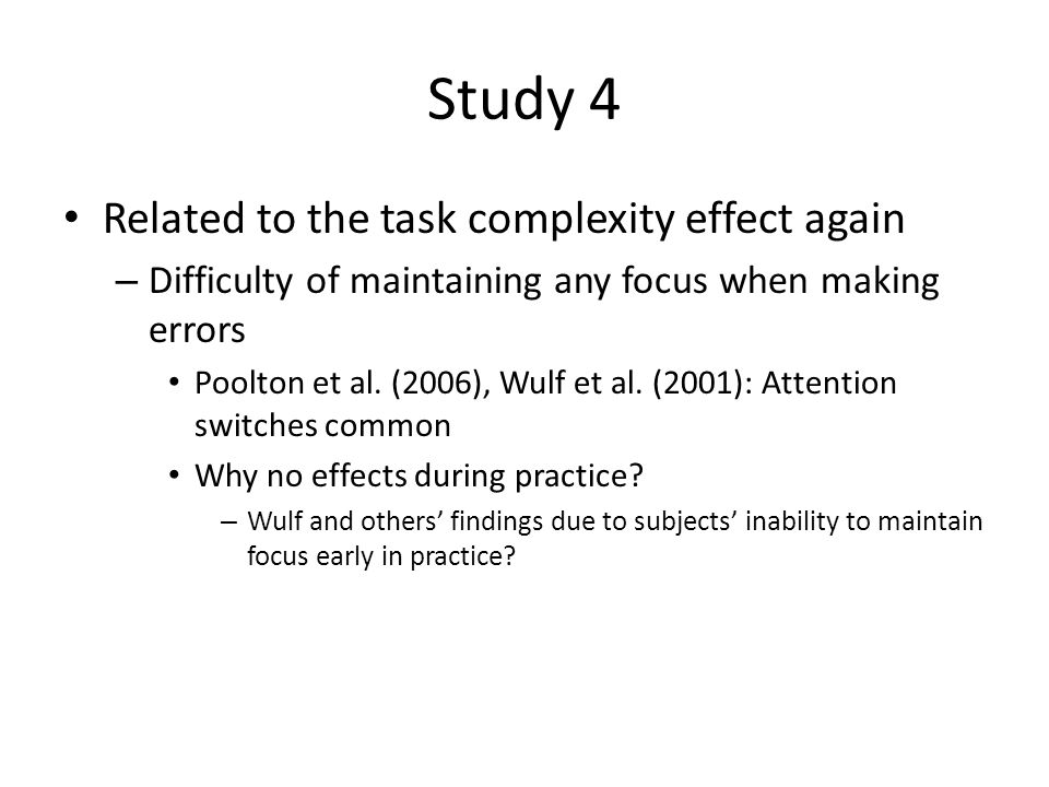 Study 4 Related to the task complexity effect again – Difficulty of maintaining any focus when making errors Poolton et al.